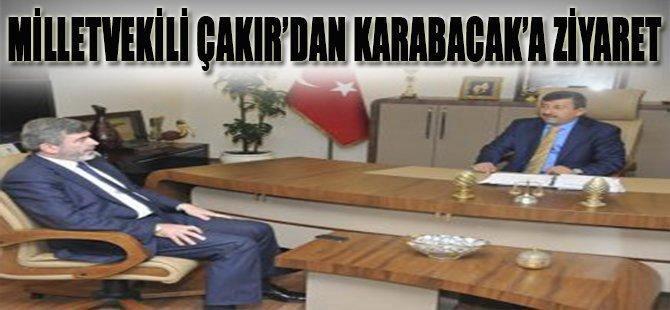 Milletvekili Çakır'dan Karabacak'a Ziyaret