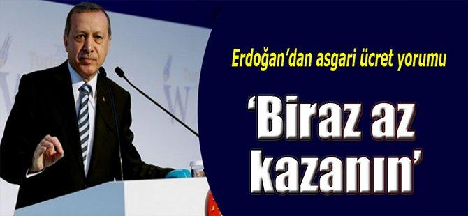 """Erdoğan"""" Biraz Az Kazanın"""""""
