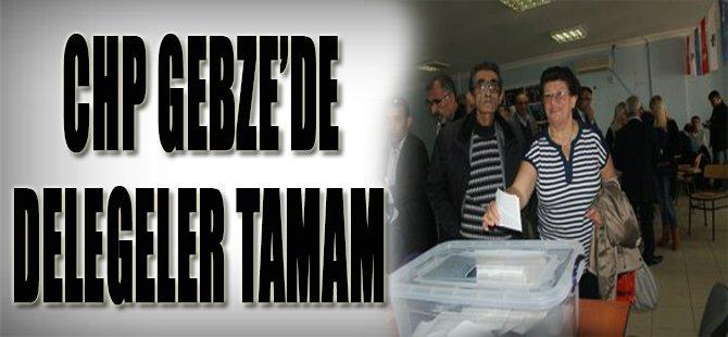 CHP Gebze'de Delegeler Tamam