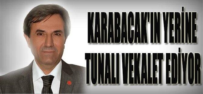 KARABACAK'IN YERİNE TUNALI VEKALET EDİYOR