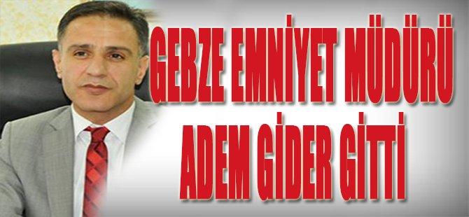Gebze Emniyet Müdürü Adem Gider Gitti