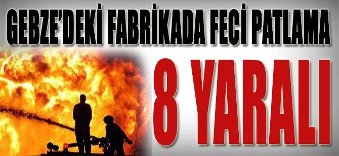 Gebze'deki Fabrikada Feci Patlama, 8 Yaralı