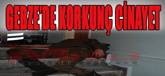 Gebze'de Korkunç Cinayet