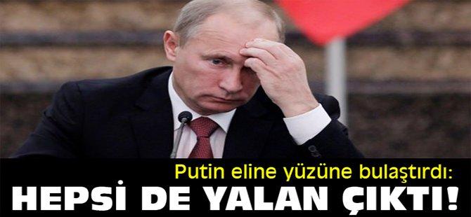 Putin eline yüzüne bulaştırdı: Hepsi de yalan çıktı!