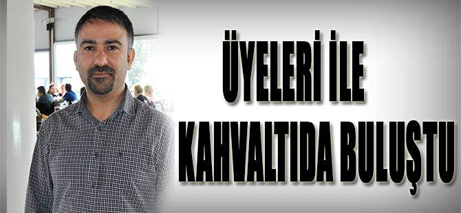 ÜYELERİ İLE   KAHVALTIDA BULUŞTU