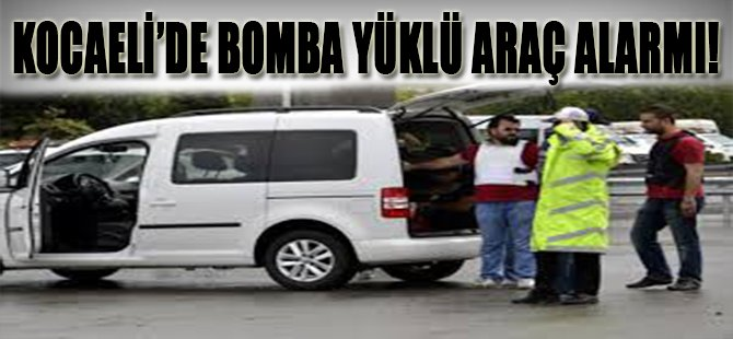 Kocaeli'de Bomba Yüklü Araç Alarmı!