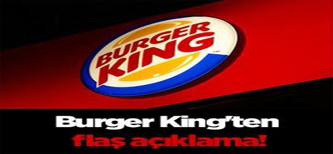 Burger King'ten flaş açıklama!