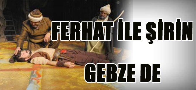 FERHAT İLE ŞİRİN GEBZE DE