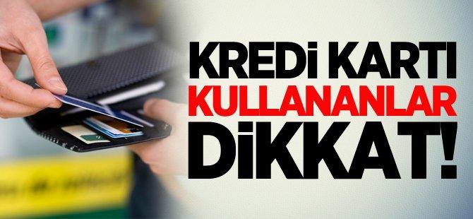KREDİ KARTI KULLANANLAR DİKKAT
