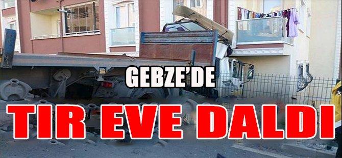 GEBZE'DE TIR EVE DALDI