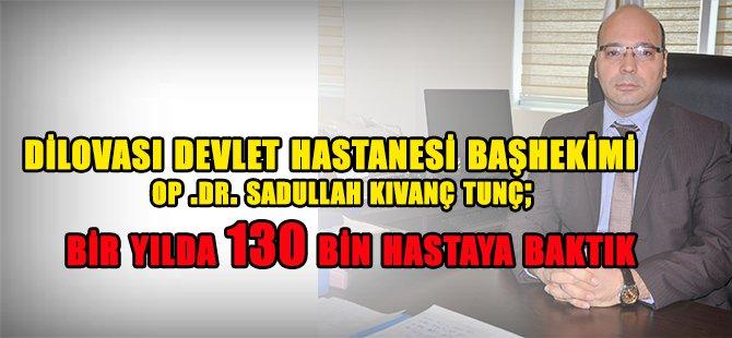 Dilovası Devlet Hastanesi Başhekimi Op.Dr. Sadullah Kıvanç Tunç130 bin hastaya baktık