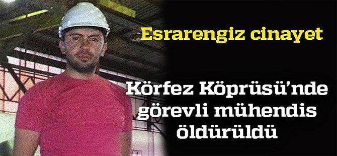 İzmit Körfez Köprüsünde görevli mühendis öldürüldü