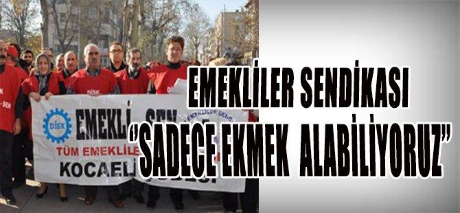 EMEKLİ SENDİKASI '' SADECE EKMEK ALABİLİYORUZ''