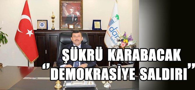 ŞÜKRÜ KARABACAK '' DEMOKRASİYE SALDIRI''