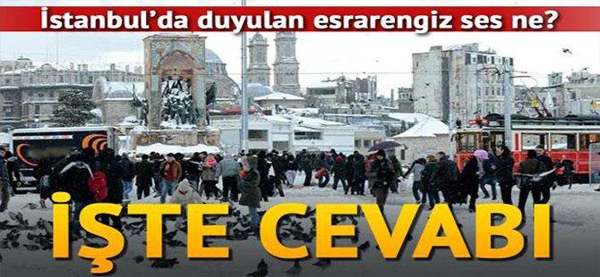 İstanbul'da duyulan esrarengiz ses ne? İşte cevabı