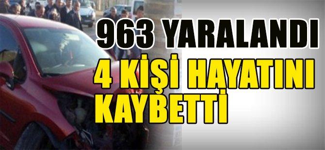 963 YARALANDI 4 KİŞİ HAYATINI KAYBETTİ