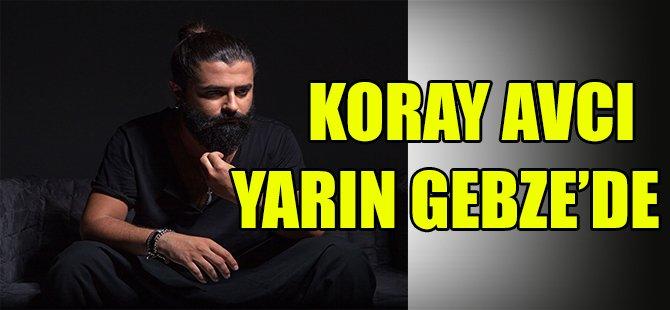 KORAY AVCI  YARIN GEBZE'DE