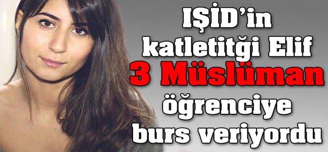 IŞİD'in katletitği Elif, 3 Müslüman öğrenciye burs veriyordu