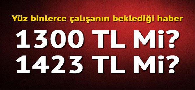 Yüzlerce Çalışanın Beklediği Haber 1300 TL Mİ  1400 TL Mİ