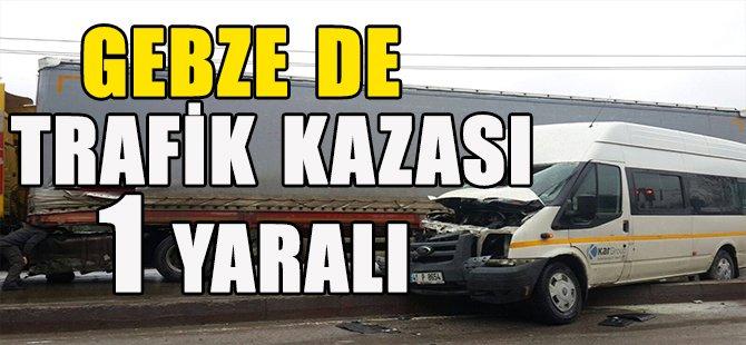 GEBZE DE TRAFİK KAZASI 1 YARALI
