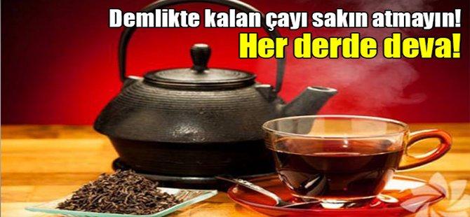Demlikte kalan çayı sakın atmayın!