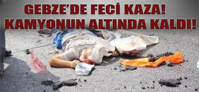 Gebze'de Feci Kaza! Kamyonun Altında Kaldı!