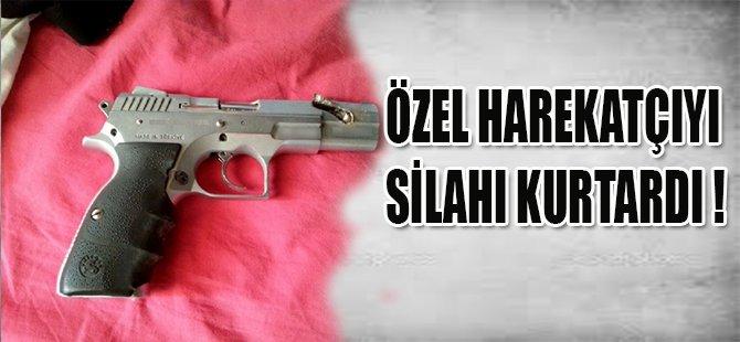 ÖZEL HAREKATÇIYI SİLAHI KURTARDI !