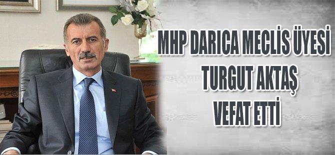 MHP DARICA MECLİS ÜYESİ TURGUT AKTAŞ VEFAT ETTİ