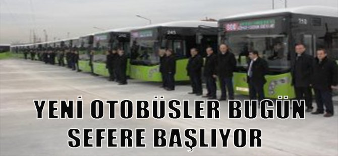 Yeni Otobüsler Bugün Sefere Başlıyor