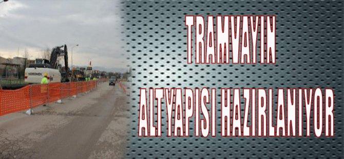 TRAMVAYIN ALTYAPISI HAZIRLANIYOR