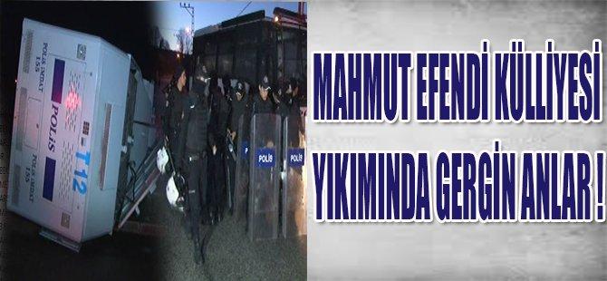 MAHMUT EFENDİ KÜLLİYESİ YIKIMINDA GERGİN ANLAR !
