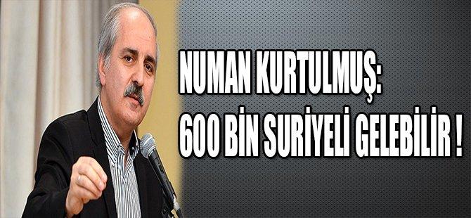 600 BİN SURİYE'Lİ GELEBİLİR !