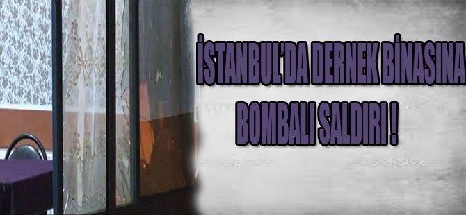 İSTANBUL'DA DERNEK BİNASINA BOMBALI SALDIRI !