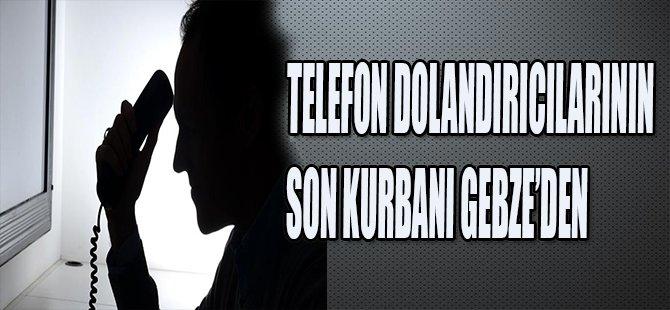 TELEFON DOLANDIRICILARININ SON KURBANI GEBZE'DEN