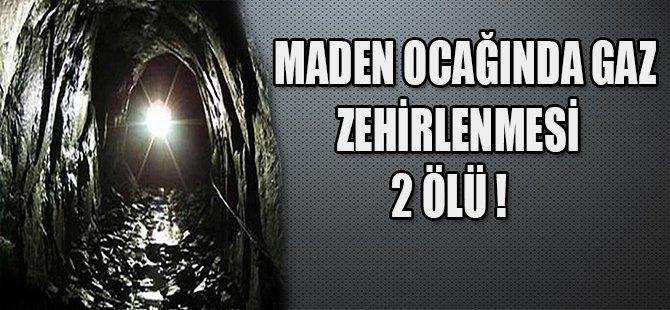MADEN OCAĞINDA GAZ ZEHİRLENMESİ 2 ÖLÜ !