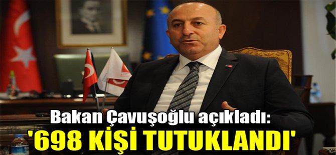 Çavuşoğlu açıkladı: '698 kişi tutuklandı'