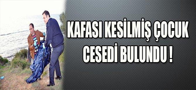 KAFASI KESİLMİŞ ÇOCUK CESEDİ BULUNDU !