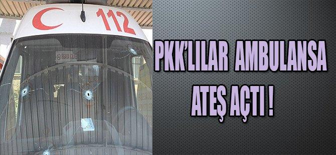 PKK'LILAR AMBULANSA ATEŞ AÇTI !
