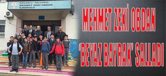 """Mehmet Zeki Obdan """"Beyaz Bayrak"""" salladı"""