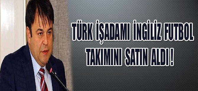 TÜRK İŞADAMI İNGİLİZ FUTBOL TAKIMINI SATIN ALDI !