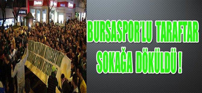 BURSASPOR'LU TARAFTAR SOKAĞA DÖKÜLDÜ !