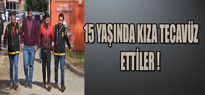15 YAŞINDA KIZA TECAVÜZ ETTİLER !