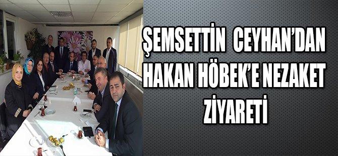 ŞEMSETTİN CEYHAN'DAN HAKAN HÖBEK'E ZİYARET
