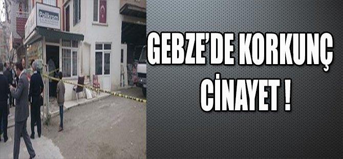 GEBZE'DE KORKUNÇ CİNAYET !