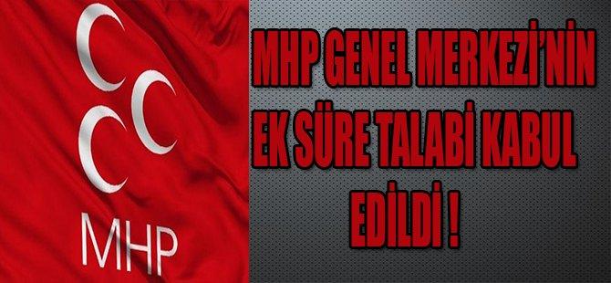 MHP GENEL MERKEZİ'NİN EK SÜRE TALEBİ KABUL EDİLDİ !