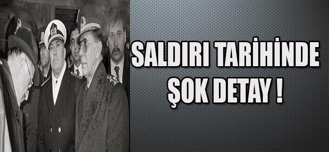 SALDIRI TARİHİNDE ŞOK DETAY !