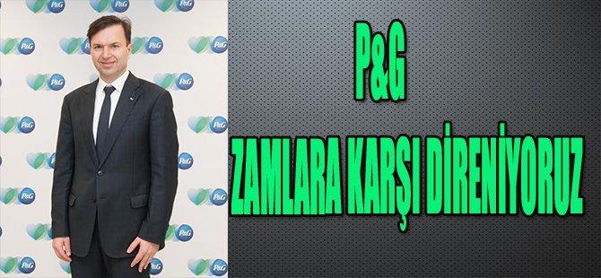 P&G ZAMLARA KARŞI DİRENİYORUZ