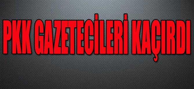 PKK GAZETECİLERİ KAÇIRDI