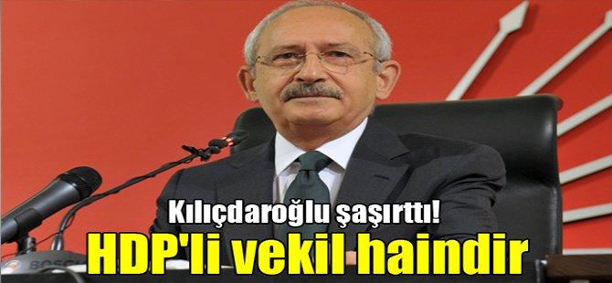 Kılıçdaroğlu şaşırttı! HDP'li vekil haindir