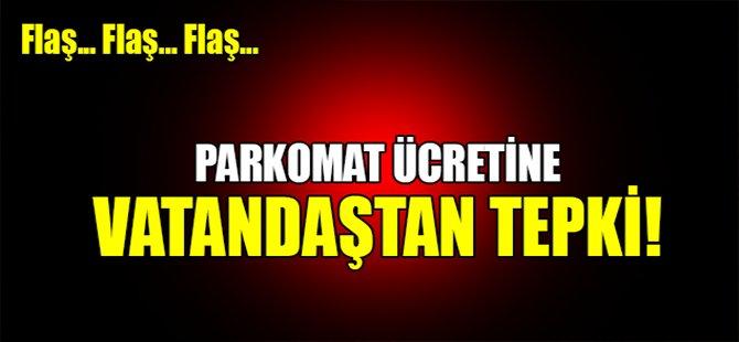 PARKOMAT ÜCRETİNE VATANDAŞTAN TEPKİ!